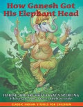 How Ganesh Got His Elephant Head (Hardcover)