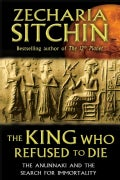 The King Who Refused to Die: The Anunnaki and the Search for Immortality (Hardcover)