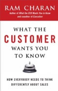 What the Customer Wants You to Know: How Everybody Needs to Think Differently About Sales (Hardcover)
