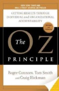 The Oz Principle: Getting Results Through Individual and Organizational Accountability (Paperback)