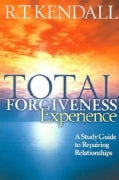 Total Forgiveness Experience: A Study Guide To Repairing Relationships (Paperback)