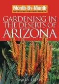 Month-by-month Gardening in the Deserts of Arizona: What to Do Each Month to Have a Beautiful Garden All Year (Paperback)