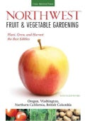 Northwest Fruit & Vegetable Gardening: Plant, Grow, and Harvest the Best Edibles - Oregon, Washington, Northern C... (Paperback)