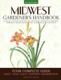 Midwest Gardener's Handbook: Your Complete Guide: Select - Plan - Plant - Maintain - Problem-Solve - Illinois, In... (Paperback)