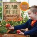 Square Metre Gardening With Kids: Learn Together: Gardening Basics, Science and Math, Water Conservation, Self-su... (Paperback)