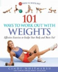 101 Ways to Work Out with Weights: Effective Exercises to Sculpt Your Body aznd Burn Fat! (Paperback)