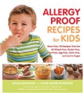 Allergy-Proof Recipes for Kids: More Than 150 Recipes That Are All Wheat-Free, Gluten-Free, Nut-Free, Egg-Free, D... (Paperback)