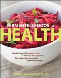 Fermented Foods for Health: Use the Power of Probiotic Foods to Improve Your Digestion, Strengthen Your Immunity,... (Paperback)