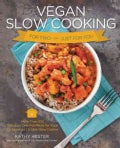 Vegan Slow Cooking for Two or Just for You: More Than 100 Delicious One-Pot Meals for Your 1.5-Quart / Litre Slow... (Paperback)