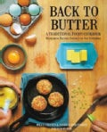 Back to Butter: A Traditional Foods Cookbook - Nourishing Recipes Inspired by Our Ancestors (Paperback)