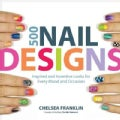 500 Nail Designs: Inspired and Inventive Looks for Every Mood and Occasion (Paperback)