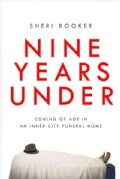 Nine Years Under: Coming of Age in an Inner-City Funeral Home (Hardcover)