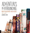 Adventures in Bookbinding: Hand Crafting Mixed-Media Books (Paperback)