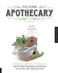 The Home Apothecary: Cold Spring Apothecary's Cookbook of Hand-Crafted Remedies & Recipes for the Hair, Skin, Bod... (Paperback)