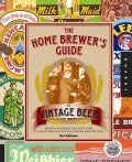 The Home Brewer's Guide to Vintage Beer: Rediscovered Recipes for Classic Brews Dating from 1800 to 1950 (Spiral bound)