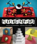 Playing With Pop-Ups: The Art of Dimensional, Moving Paper Designs (Paperback)