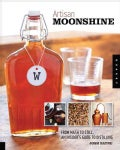 Artisan Moonshine: From Mash to Still, an Insider's Guide to Distilling (Paperback)