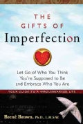 The Gifts of Imperfection: Let Go of Who You Think You&#39;re Supposed to Be and Embrace Who You Are (Paperback)