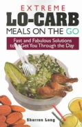 Extreme Lo-Carb Meals On The Go: Fast And Fabulous Solutions To Get You Through The Day (Paperback)