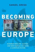 Becoming Europe: Economic Decline, Culture, and How America Can Avoid a European Future (Hardcover)