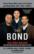 The Bond: Three Young Men Learn to Forgive and Reconnect With Their Fathers (Paperback)