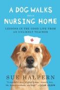 A Dog Walks into a Nursing Home: Lessons in the Good Life from an Unlikely Teacher (Hardcover)