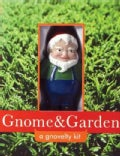 Gnome &amp; Garden: A Gnovelty Kit (Hardcover)
