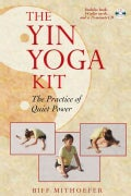The Yin Yoga Kit: The Practice of Quiet Power (Paperback)