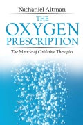 The Oxygen Prescription: The Miracle of Oxidative Therapies (Paperback)