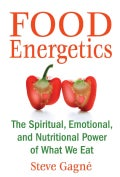 Food Energetics: The Spiritual, Emotional, and Nutritional Power of What We Eat (Paperback)