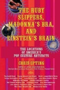 The Ruby Slippers, Madonna's Bra, And Einstein's Brain: The Locations of America's Pop Culture Artifacts (Paperback)