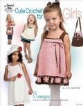 Cute Crochet for Girls: 8 Designs in Sizes 2 Toddler to 6 With Accessories (Paperback)