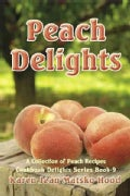 Peach Delights Cookbook: A Collection of Peach Recipes (Paperback)