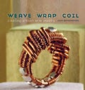 Weave, Wrap, Coil: Creating Artisan Wire Jewelry (Paperback)