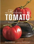 The Heirloom Tomato: From Garden to Table, Recipes, Portraits, and History of the World&#39;s Most Beautiful Fruit (Hardcover)