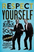 Respect Yourself: Stax Records and the Soul Explosion (Hardcover)