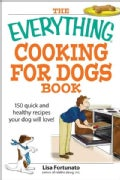 The Everything Cooking for Dogs Book: 100 Quick and Easy Healthy Recipes Your Dog Will Bark for (Paperback)