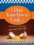 "The ""I Don't Know How to Cook"" Book: 300 Great Recipes You Can't Mess Up! (Paperback)"