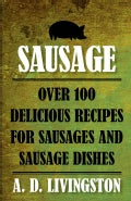 Sausage: Over 100 Delicious Recipes for Sausages and Sausage Dishes (Paperback)