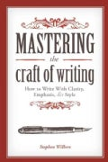 Mastering the Craft of Writing: How to Write With Clarity, Emphasis, and Style (Paperback)