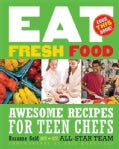 Eat Fresh Food: Awesome Recipes for Teen Chefs (Paperback)