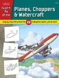 Learn to Draw Planes, Choppers & Watercraft: Learn To Draw 22 Different Subjects, Step by Easy Step, Shape By Sim... (Paperback)