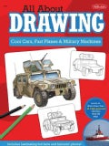 All About Drawing: Cool Cars, Fast Planes & Military Machines: Learn How to Draw More Than 40 High-Powered Vehicl... (Paperback)