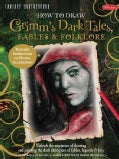 How to Draw Grimm's Dark Tales, Fables & Folklore: Unlock the Mysteries of Drawing and Painting the Dark Characte... (Paperback)