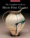 The Complete Guide to High-Fire Glazes: Glazing &amp; Firing at Cone 10 (Paperback)