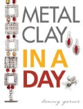 Metal Clay In A Day (Paperback)
