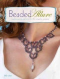 Beaded Allure: Beadweaving Patterns for 25 Romantic Projects (Paperback)