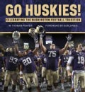 Go Huskies!: Celebrating the Washington Football Tradition (Hardcover)