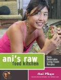 Ani&#39;s Raw Food Kitchen: Easy, Delectable Living Foods Recipes (Paperback)