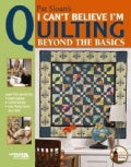I Can&#39;t Believe I&#39;m Quilting, Beyond the Basics (Paperback)